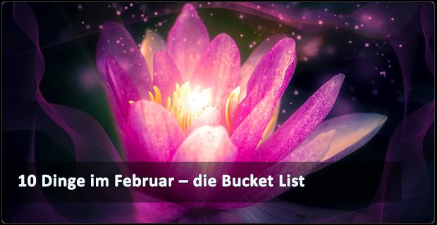 10 Dinge im Februar – die Bucket List